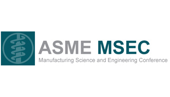 MSEC 2018 - ASME Manufacturing Science & Engineering Conference