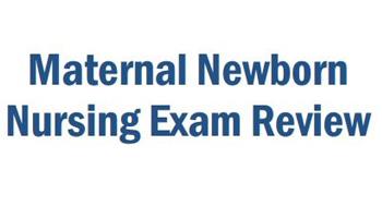 Maternal Newborn Nursing Exam Review